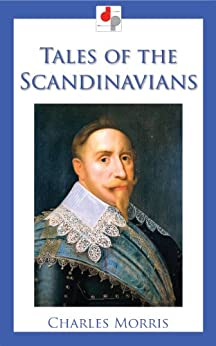 Tales Of The Scandinavians (illustrated) por Charles Morris