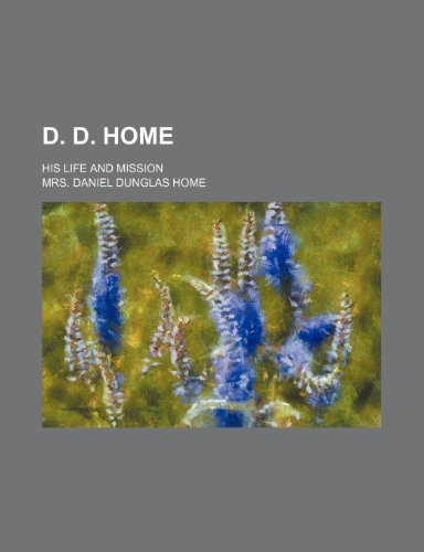 D. D. Home; His Life and Mission