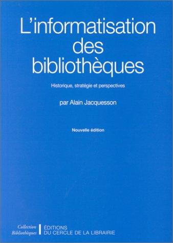 L'Informatisation des bibliothèques. Historique, stratégies et perspectives par Alain Jacquesson