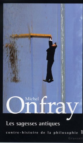 Contre-histoire de la philosophie, tome 1 : Les Sagesses antiques par Michel Onfray