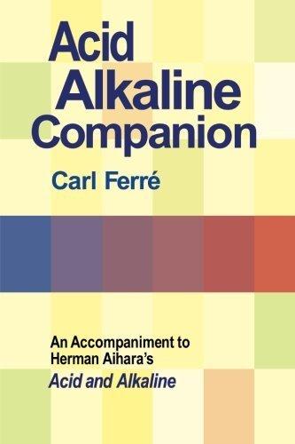 Acid Alkaline Companion: An Accompaniment to Herman Aihara's Acid and Alkaline by Carl Ferre (2009-01-01)