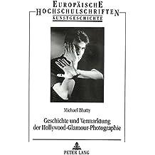 Geschichte und Vermarktung der Hollywood-Glamour-Photographie (Europäische Hochschulschriften/European University Studies/Publications Universitaires Européennes)