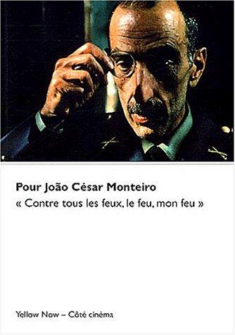 Pour Jão César Monteiro : Contre tous les feux, le feu, mon feu