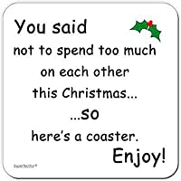 itsperfectfor You said not to spend too much on each other this Christmas … so here's a coaster ENJOY! - Funny Joke Drinks Coaster