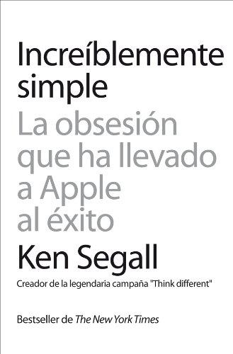 Increíblemente simple: La obsesión que ha llevado a Apple al éxito