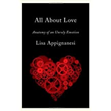 All About Love – Anatomy of an Unruly Emotion