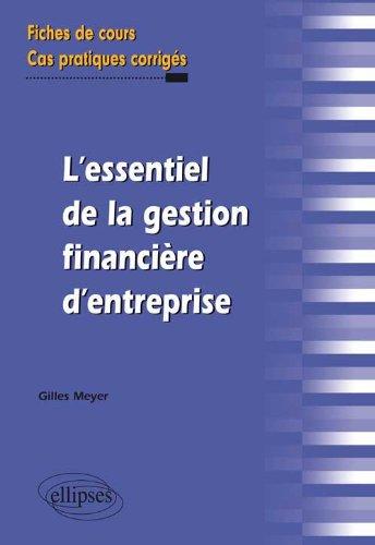 L'Essentiel de la Gestion Financière d'Entreprise Fiches de Cours et Cas Pratiques Corrigés