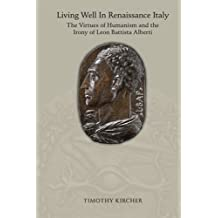 Living Well in Renaissance Italy: The Virtues of Humanism and the Irony of Leon Battista Alberti (Medieval & Renais Text Studies)