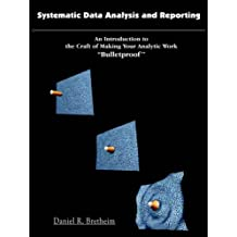 Systematic Data Analysis and Reporting: An Introduction to the Craft of Making Your Analytic Work ''Bulletproof''
