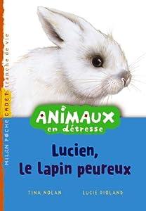 """Afficher """"Animaux en détresse Lucien, le lapin peureux"""""""