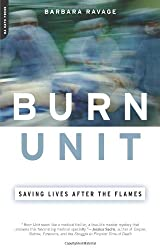 Burn Unit: Saving Lives After the Flames by Barbara Ravage (2005-05-04)