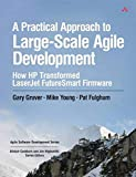 A Practical Approach to Large-Scale Agile Development: How HP Transformed LaserJet FutureSmart Firmware (Agile Software Development)