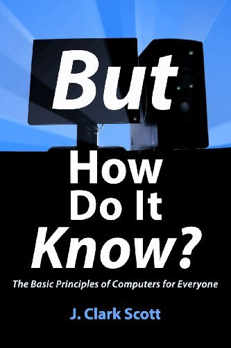 By J Clark Scott - But How Do It Know? - The Basic Principles of Computers for Everyone