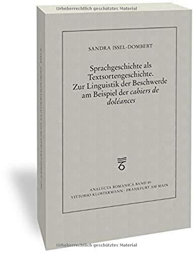 """Sprachgeschichte als Textsortengeschichte. Zur Linguistik der Beschwerde am Beispiel der """"cahiers de doléances"""" (Analecta Romanica)"""