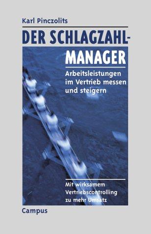 Der Schlagzahlmanager: Arbeitsleistungen im Vertrieb messen und steigern