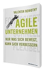 AGILE UNTERNEHMEN – FOKUSSIERT, SCHNELL, FLEXIBEL: Nur was sich bewegt, kann sich verbessern Taschenbuch