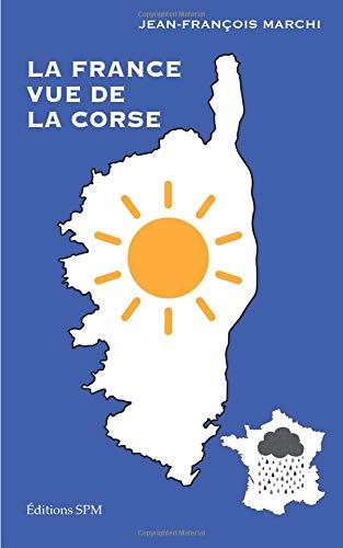 La France vue de la Corse par Jean-François Marchi
