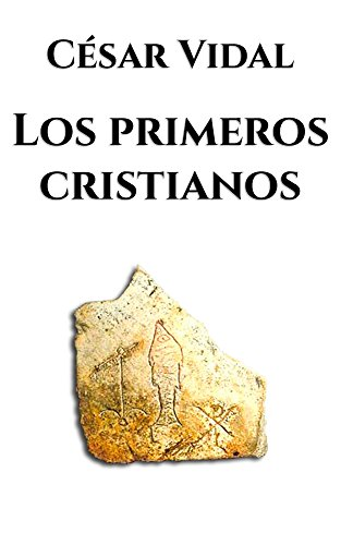 Los primeros cristianos por César Vidal
