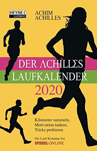 Der Achilles-Laufkalender 2020: Kilometer sammeln, Motivation tanken, Tricks probieren - Taschenkalender