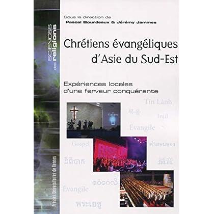 Chrétiens évangéliques d'Asie du Sud-Est: Expériences locales d'une ferveur conquérante.
