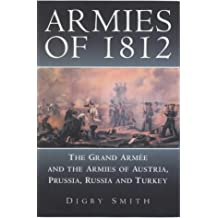 Armies of 1812: The Grand Armee and the Armies of Austria, Prussia, Russia and Turkey: The Grande Armee and the Armies of Austria, Prussia, Russia and Turkey
