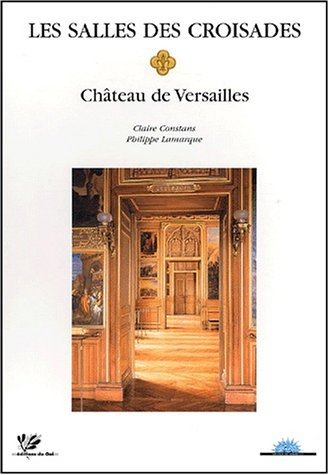 Les salles des croisades. Château de Versailles par Claire Constans, Philippe Lamarque, Thérèse Burollet, Jean Richard
