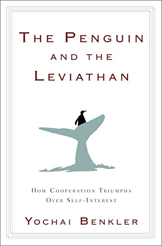 The Penguin and the Leviathan: The Triumph of Cooperation Over Self-Interest por Yochai Benkler
