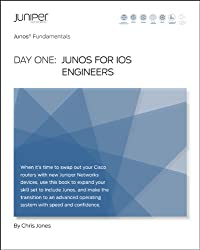 Day One: Junos for IOS Engineers (Junos Fundamentals Book 8)