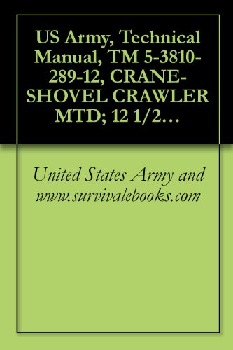 US Army, Technical Manual, TM 5-3810-289-12, CRANE-SHOVEL CRAWLER MTD; 12 1/2-TON, 3/4 CU YD; DIESEL ENGINE DRIVEN (BUCYRUS-ERIE MODEL 22BM) (NSN 3810-00-869-3092) (English Edition) -