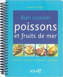 Bien cuisiner poissons et fruits de mer : Choisir, acheter, préparer, déguster de Jacques Le Divellec,Sophie Brissaud ( 24 octobre 2007 )