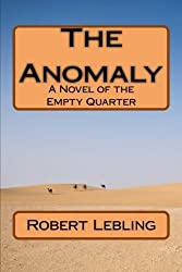 The Anomaly: A Novel of the Empty Quarter by Robert W. Lebling (2015-01-12)