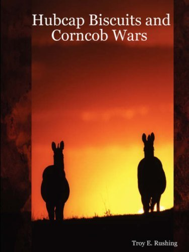 Hubcap Biscuits and Corncob Wars by Troy E. Rushing (2007-05-22)