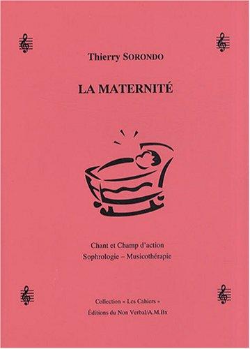 La maternité : Chant et champ d'action sophrologie-musicothérapie par Thierry Sorondo