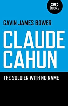 Claude Cahun: The Soldier with No Name by [Bower, Gavin James]