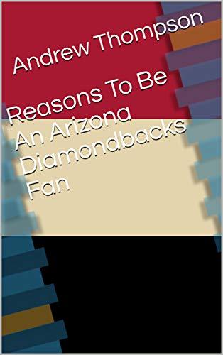 Reasons To Be An Arizona Diamondbacks Fan (English Edition) -