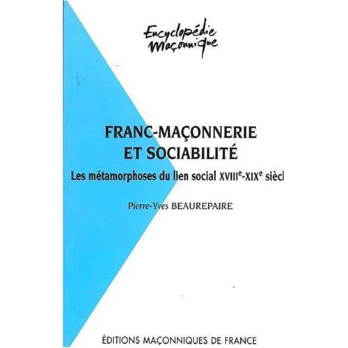 FRANC-MAÇONNERIE ET SOCIABILITÉ. Les métamorphoses du lien social XVIIIème-XIXème siècle