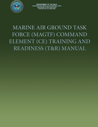 Marine Air Ground Task Force (Magtf) Command Element (Ce) Training and Readiness (T&r) Manual por U. S. Marine Cor Department of the Navy