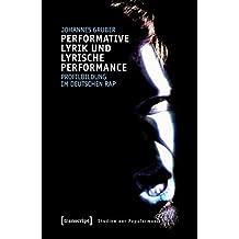 Performative Lyrik und lyrische Performance: Profilbildung im deutschen Rap (Studien zur Popularmusik)