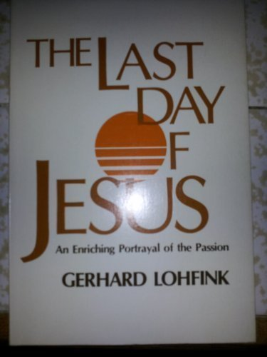 Last Day of Jesus: An Enriching Portrayal of the Passion by Gerhard Lohfink (1984-02-02)