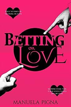 Betting on Love (In Love series Vol. 2) di [Pigna, Manuela]