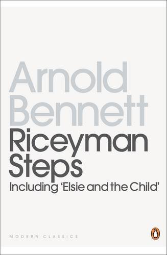 Riceyman Steps(Including 'Elsie And the Child') (Penguin Modern Classics)