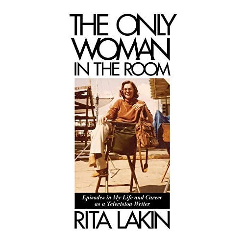 [The Only Woman in the Room: Episodes in My Life and Career as a Television Writer (Applause Books)] [By: Lakin, Rita] [November, 2015]