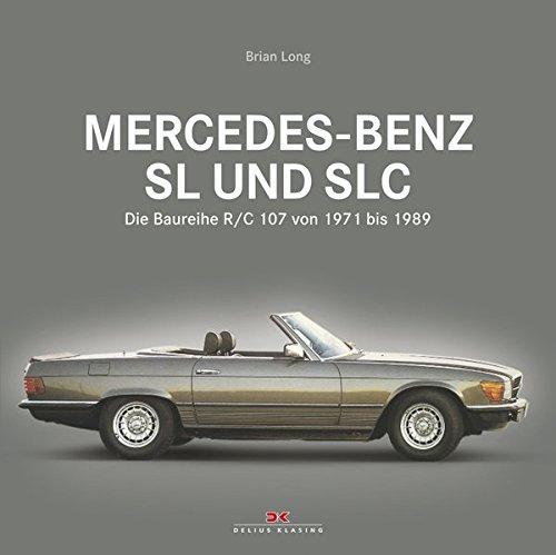 Preisvergleich Produktbild Mercedes-Benz SL und SLC: Die Baureihe R/C 107 von 1971 bis 1989