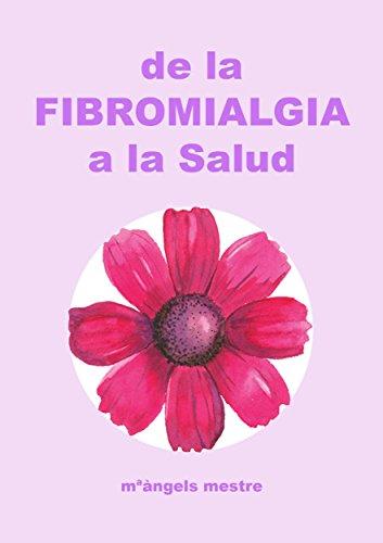 De la Fibromialgia a la Salud (Autogestión de enfermedades crónicas nº 2) por MªÀngels Mestre