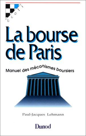 LA BOURSE DE PARIS. Manuel des mécanismes boursiers par Paul-Jacques Lehmann
