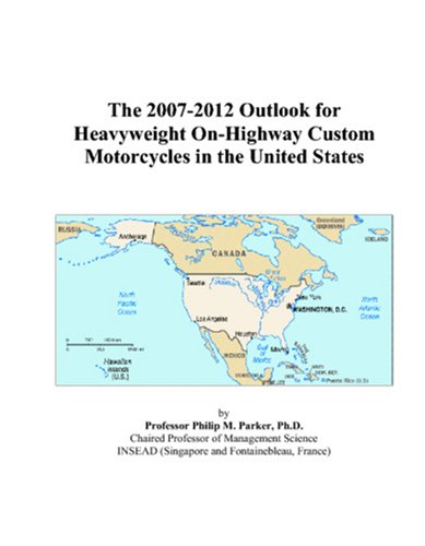 The 2007-2012 Outlook for Heavyweight On-Highway Custom Motorcycles in the United States