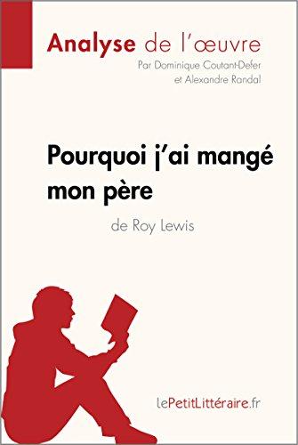 Pourquoi j'ai mangé mon père de Roy Lewis (Analyse de l'oeuvre): Comprendre la littérature avec lePetitLittéraire.fr (Fiche de lecture) (French Edition)