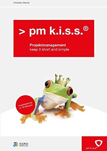 pm k.i.s.s. Projektmanagement: keep it short and simple (Goldegg Business)