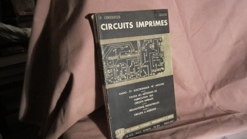 P. Lemeunier. F. Juster. Circuits imprimés : Radio, TV., électronique, BF... méthodes de fabrication... circuits à modules par Pierre Lemeunier
