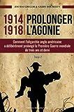 Prolonger l'Agonie - Comment l'Oligarchie Anglo-Americaine a Deliberement Prolonge la 1re Guerre Mon
